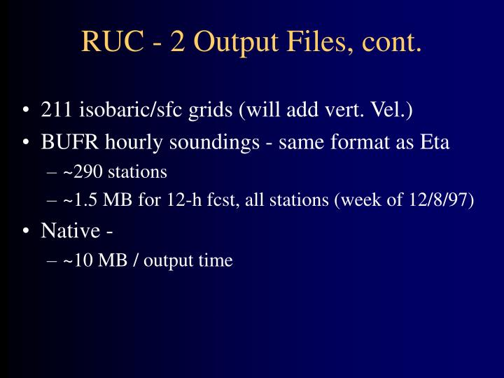 RUC - 2 Output Files, cont.