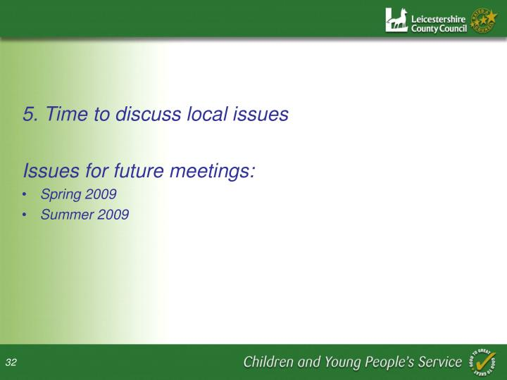 5. Time to discuss local issues