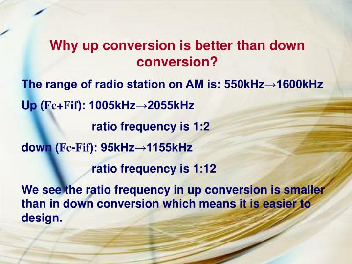 Why up conversion is better than down conversion?