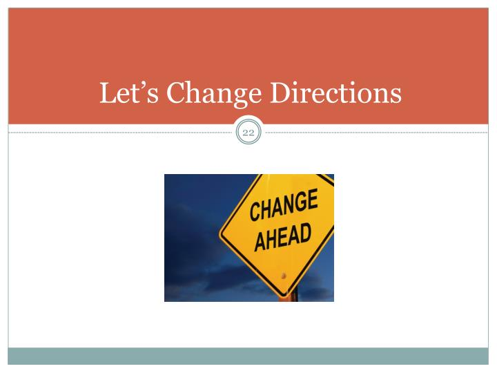 Let's Change Directions