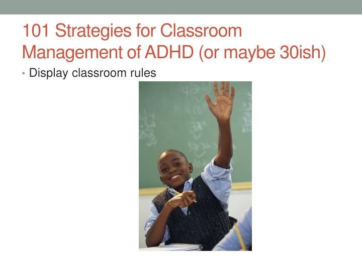 101 Strategies for Classroom Management of ADHD (or maybe 30ish)