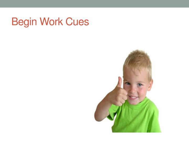 Begin Work Cues