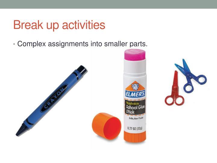 Break up activities