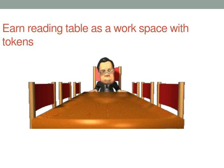 Earn reading table as a work space with tokens