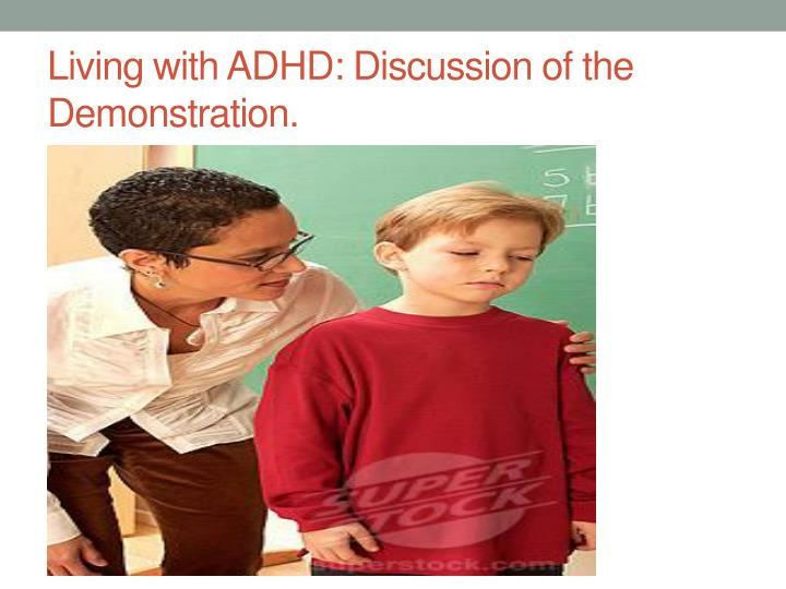Living with ADHD: Discussion of the Demonstration.