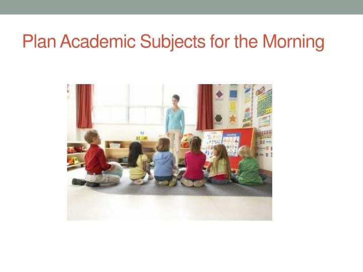 Plan Academic Subjects for the Morning