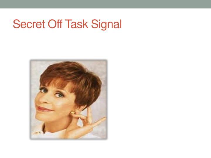 Secret Off Task Signal