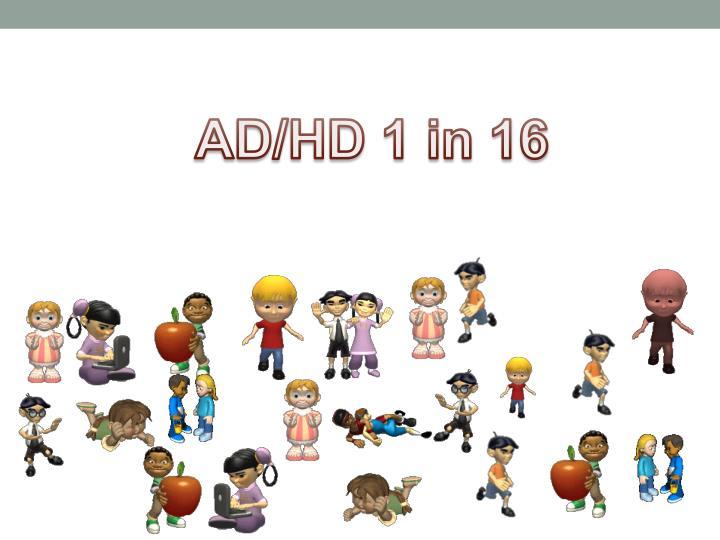 AD/HD 1 in 16
