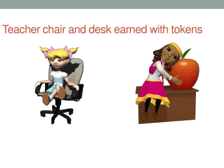 Teacher chair and desk earned with tokens