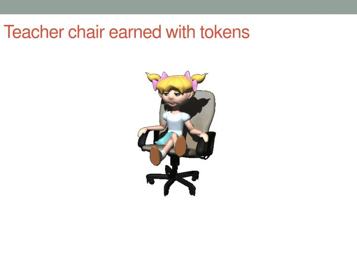 Teacher chair earned with tokens