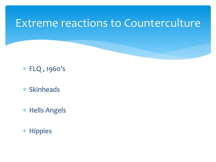 Extreme reactions to Counterculture