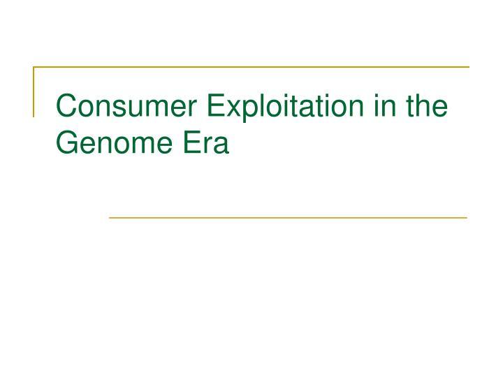 Consumer Exploitation in the Genome Era