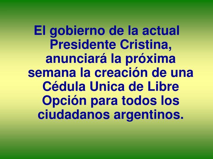 El gobierno de la actual Presidente Cristina, anunciará la próxima semana la creación de una Cédula Unicade Libre Opciónpara todos los ciudadanos argentinos.