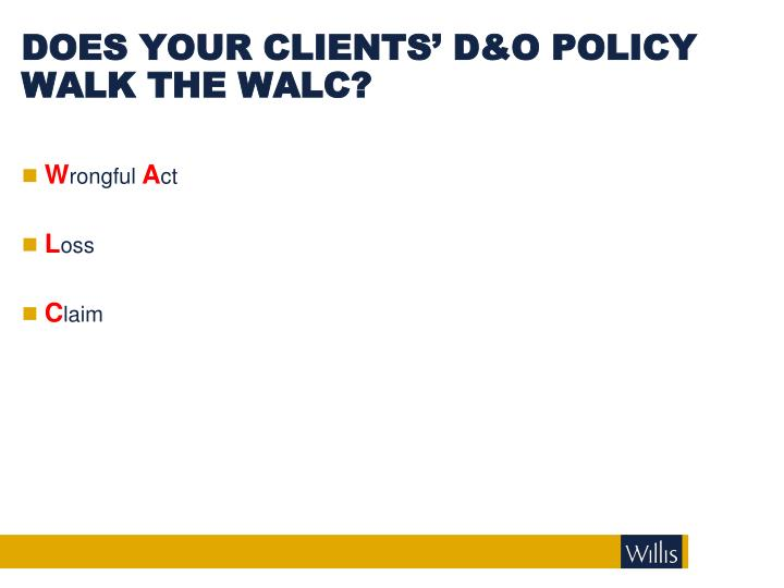 DOES YOUR CLIENTS' D&O POLICY WALK THE WALC?