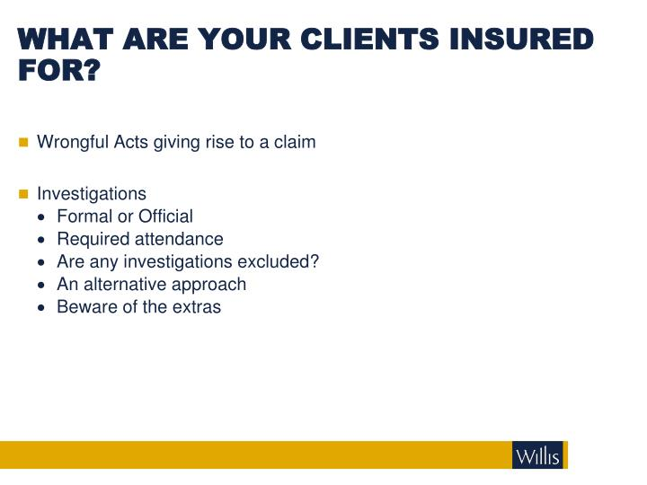 WHAT ARE YOUR CLIENTS INSURED FOR?