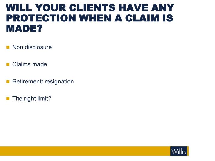 WILL YOUR CLIENTS HAVE ANY PROTECTION WHEN A CLAIM IS MADE?