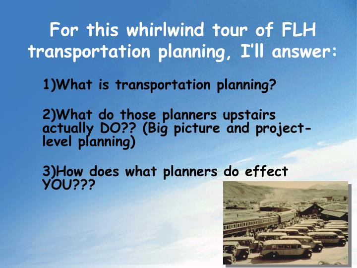 For this whirlwind tour of flh transportation planning i ll answer