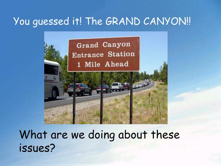 You guessed it! The GRAND CANYON!!
