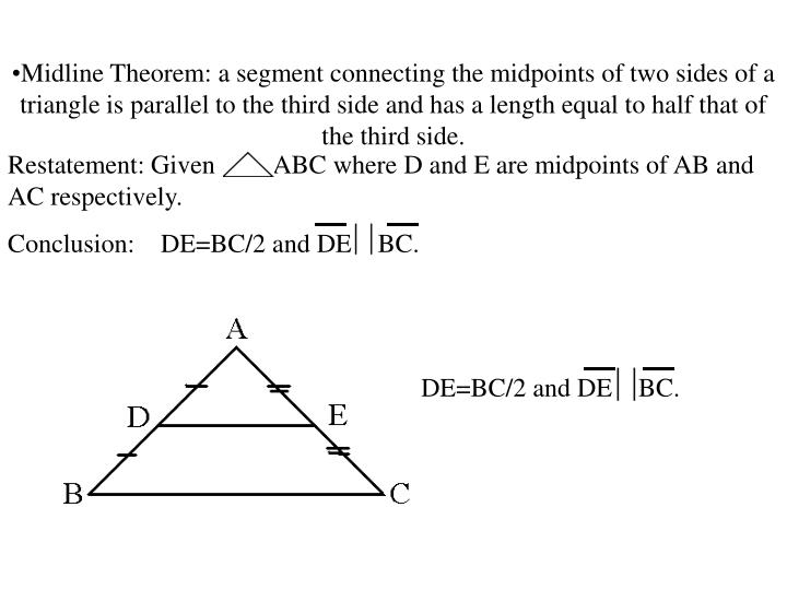 Midline Theorem: a segment connecting the midpoints of two sides of a triangle is parallel to the third side and has a length equal to half that of the third side.