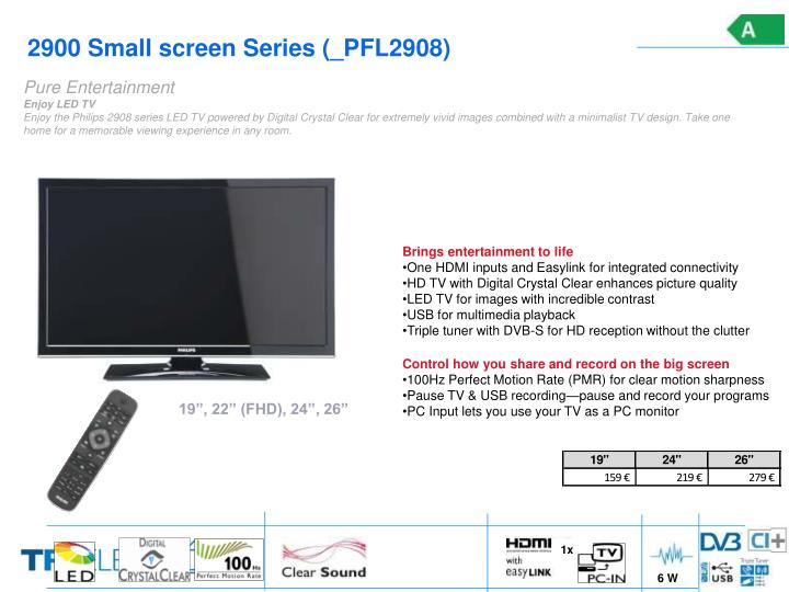 2900 small screen series pfl2908