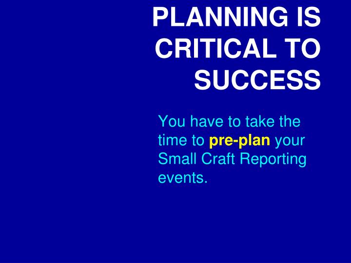 PLANNING IS CRITICAL TO SUCCESS