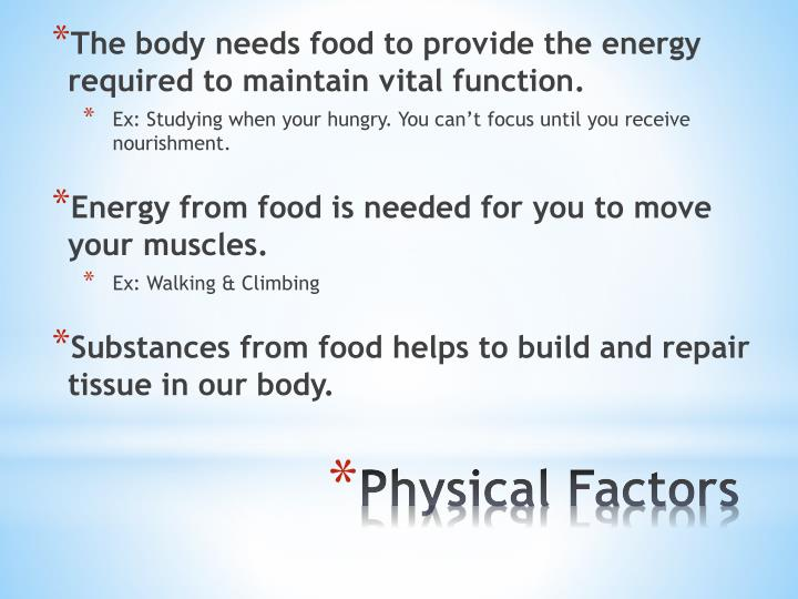 The body needs food to provide the energy required to maintain vital function.
