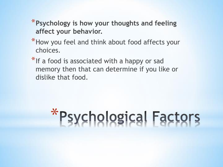 Psychology is how your thoughts and feeling affect your behavior.