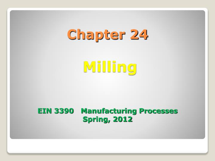 chapter 24 milling ein 3390 manufacturing processes spring 2012