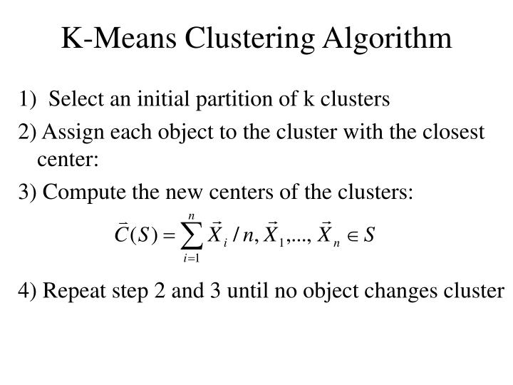 1)  Select an initial partition of k clusters