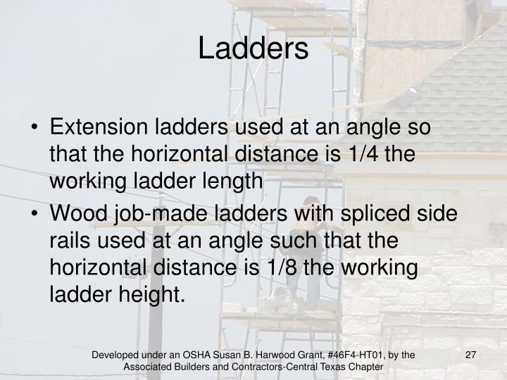 Extension ladders used at an angle so that the horizontal distance is 1/4