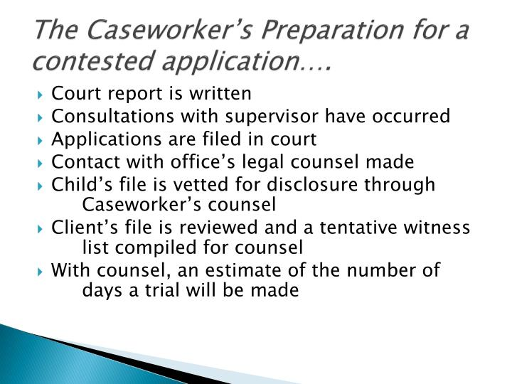 The Caseworker's Preparation for a contested application….
