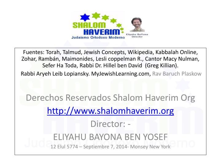 Fuentes: Torah, Talmud, Jewish Concepts, Wikipedia, Kabbalah Online, Zohar, Rambán, Maimonides, Lesli coppelman R., Cantor Macy Nulman, Sefer Ha Toda,