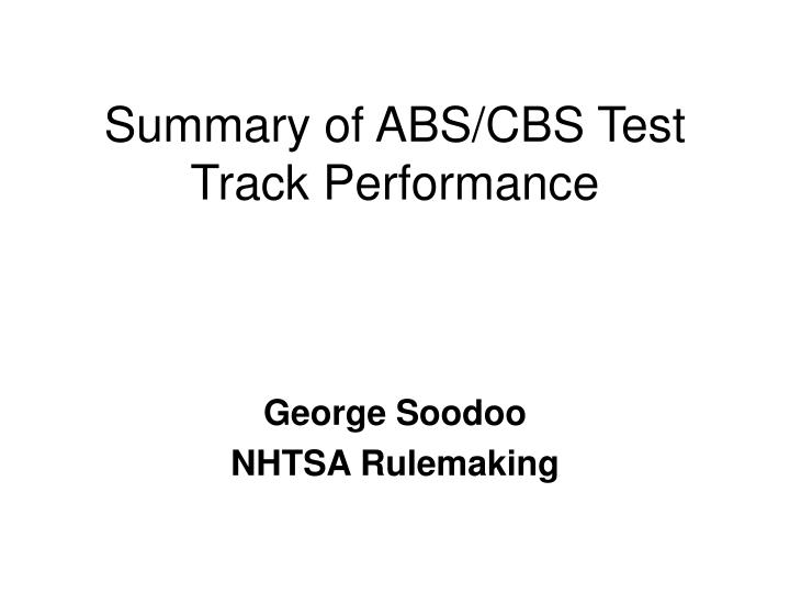 Summary of abs cbs test track performance