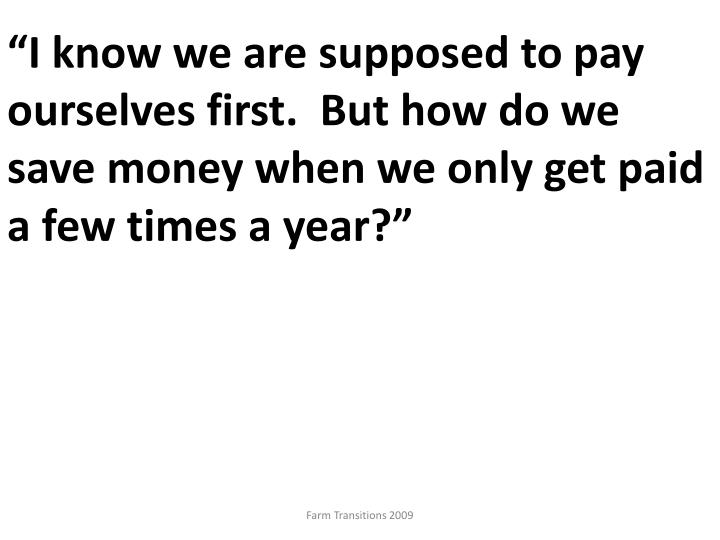 """""""I know we are supposed to pay ourselves first.  But how do we save money when we only get paid a few times a year?"""""""