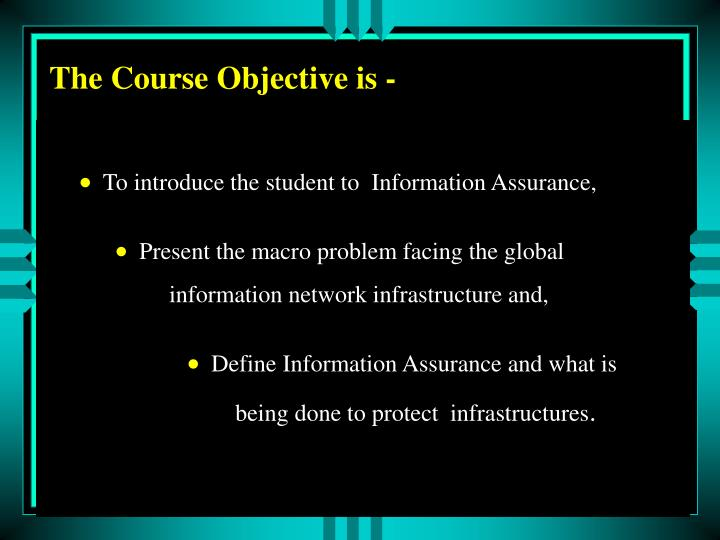 The Course Objective is -