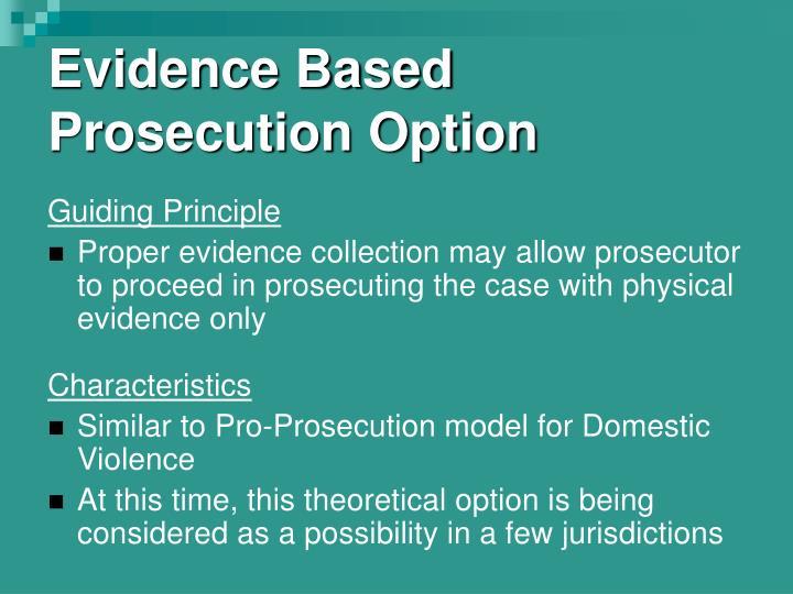 Evidence Based Prosecution Option