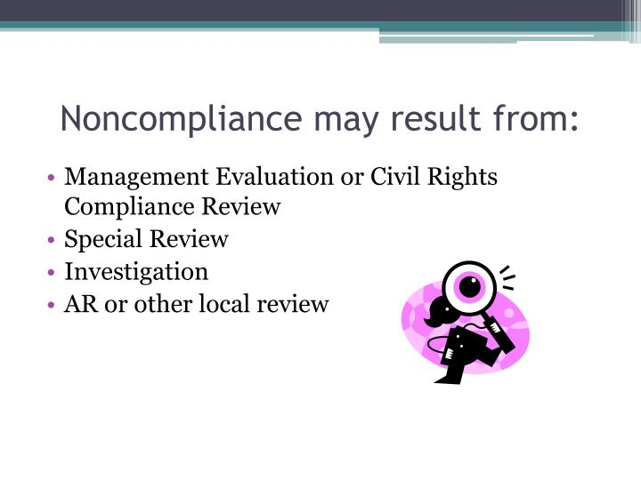 Noncompliance may result from: