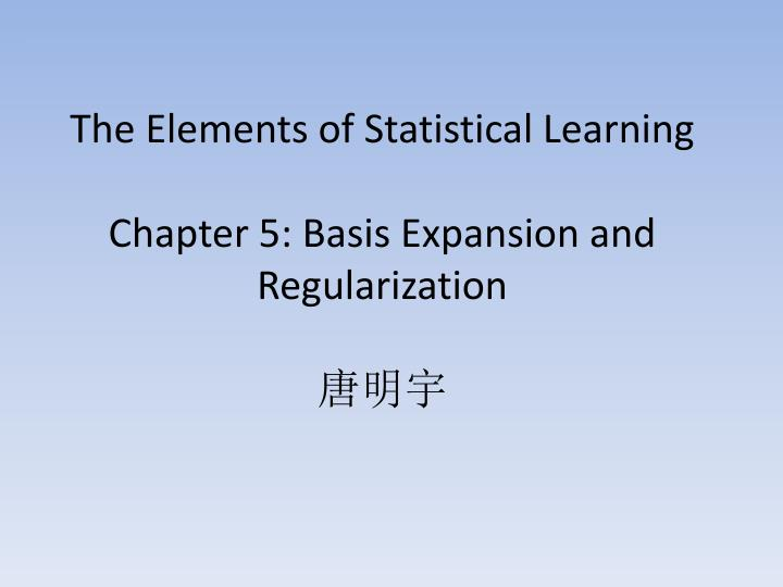 The elements of statistical learning chapter 5 basis expansion and regularization