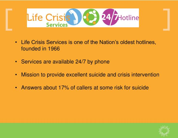 Life Crisis Services is one of the Nation's oldest hotlines, founded in 1966