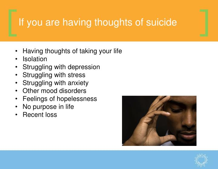 If you are having thoughts of suicide