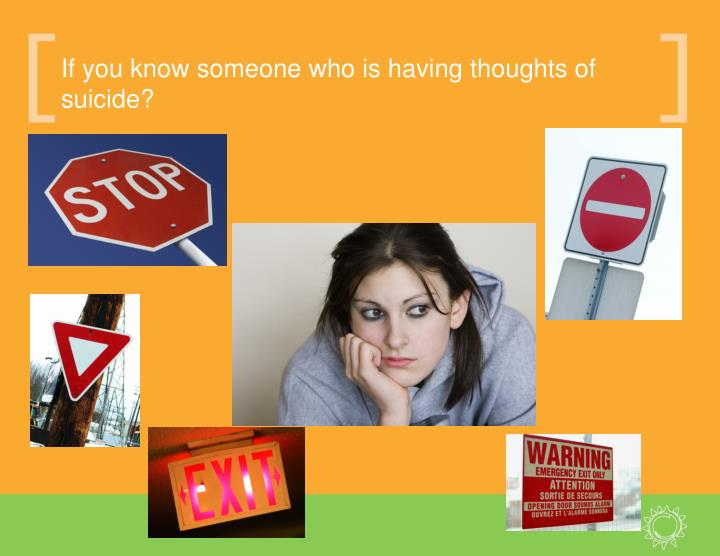 If you know someone who is having thoughts of suicide?