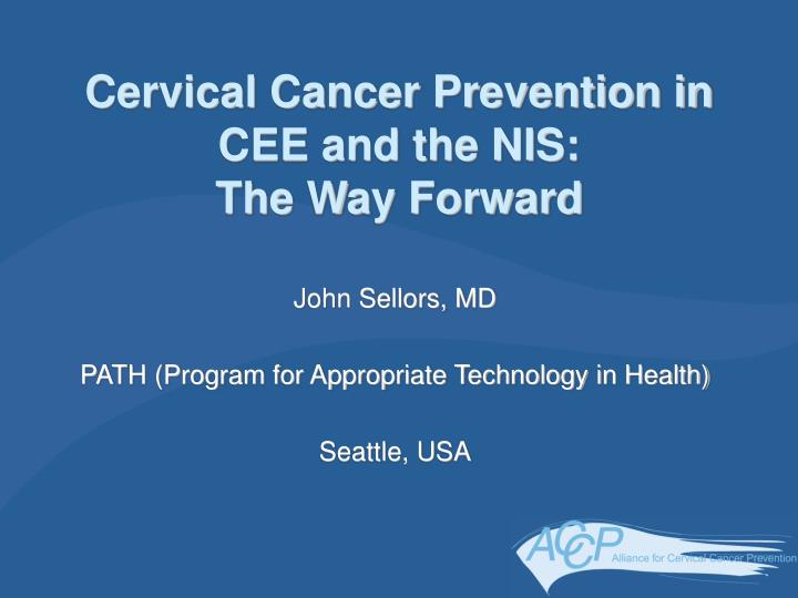 Cervical cancer prevention in cee and the nis the way forward