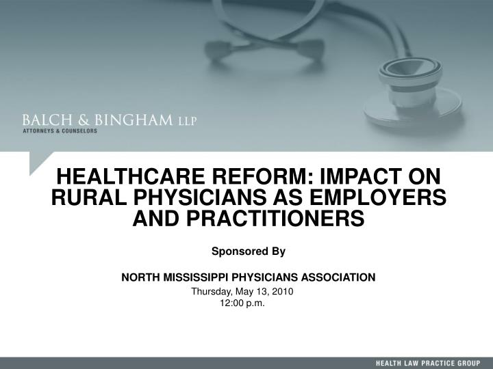 HEALTHCARE REFORM: IMPACT ON RURAL PHYSICIANS AS EMPLOYERS AND PRACTITIONERS