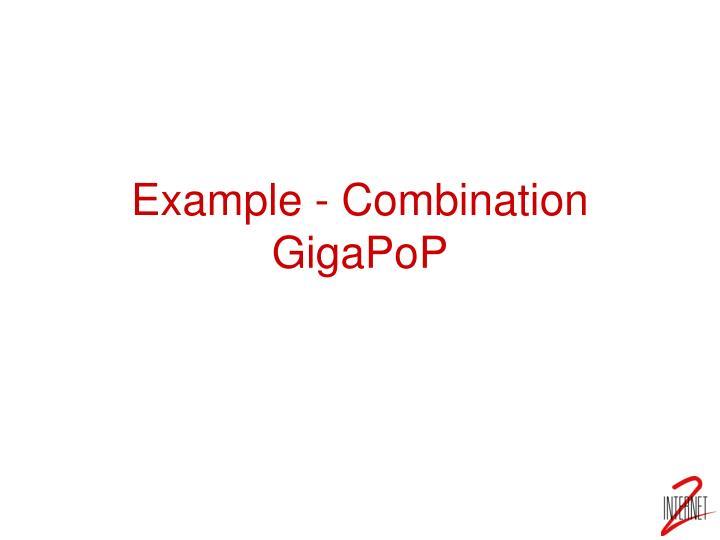 Example - Combination GigaPoP