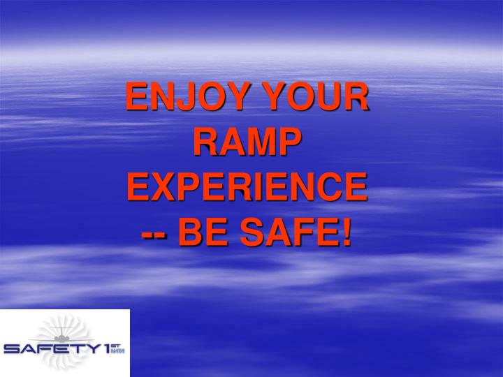 ENJOY YOUR RAMP EXPERIENCE