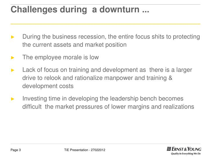 Challenges during  a downturn ...