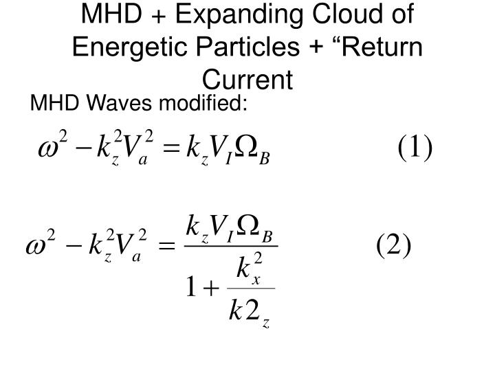 """MHD + Expanding Cloud of Energetic Particles + """"Return Current"""