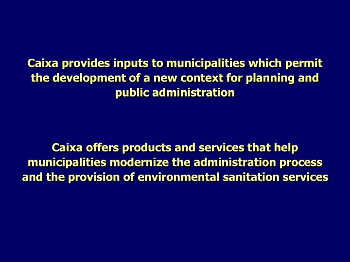 Caixa provides inputs to