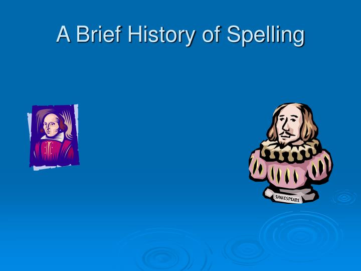 A Brief History of Spelling