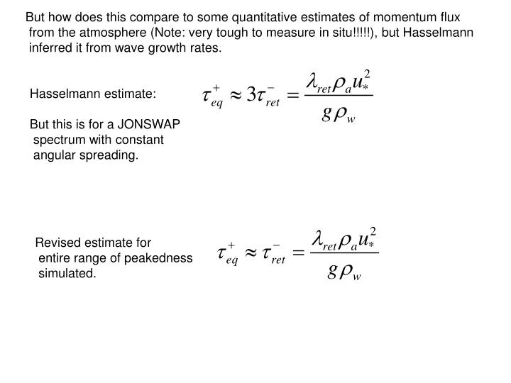 But how does this compare to some quantitative estimates of momentum flux